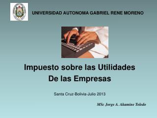 Impuesto sobre las Utilidades De las Empresas Santa Cruz-Bolivia-Julio 2013
