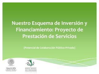 Nuestro Esquema de Inversión y Financiamiento: Proyecto de Prestación de Servicios