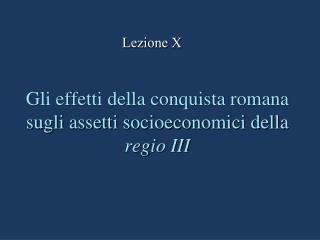 Gli effetti della conquista romana sugli assetti socioeconomici della  regio III