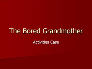 The Bored Grandmother