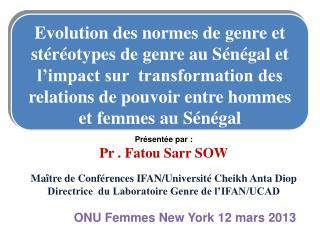 Présentée par: Pr .  Fatou Sarr  SOW Maître de Conférences IFAN/Université Cheikh  Anta Diop
