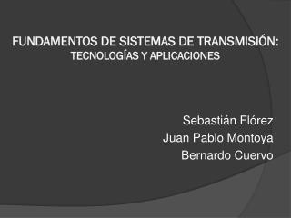 FUNDAMENTOS DE SISTEMAS DE TRANSMISI�N: TECNOLOG�AS Y APLICACIONES