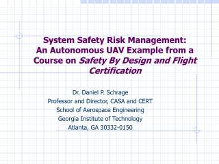Dr. Daniel P. Schrage Professor and Director, CASA and CERT School of Aerospace Engineering