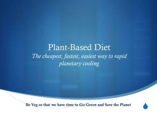 Plant-Based Diet  The cheapest, fastest, easiest way to rapid planetary cooling