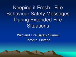 Keeping it Fresh:  Fire Behaviour Safety Messages During Extended Fire Situations