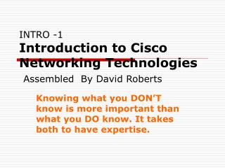 INTRO -1 Introduction to Cisco Networking Technologies  Assembled  By David Roberts