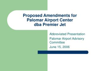 Proposed Amendments for Palomar Airport Center dba Premier Jet
