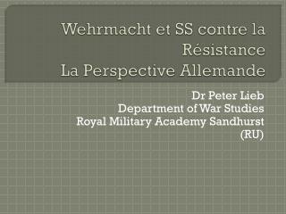 Wehrmacht et SS contre la Résistance La Perspective Allemande
