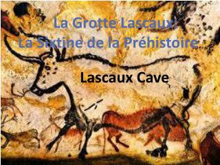 La  Grotte  Lascaux: La  Sixtine  de la  Préhistoire