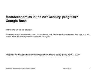 Macroeconomics in the 20th Century, progress Georgia Bush    In the long run we are all dead     Economists set themselv