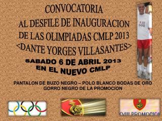 CONVOCATORIA AL DESFILE DE INAUGURACION DE LAS OLIMPIADAS CMLP 2013 <DANTE YORGES VILLASANTES>