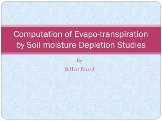 Computation of  Evapo -transpiration by Soil moisture Depletion Studies