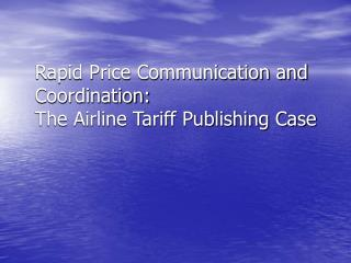 Rapid Price Communication and Coordination: The Airline Tariff Publishing Case