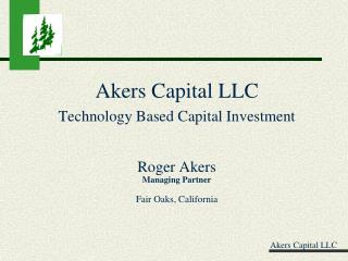 Akers Capital LLC Technology Based Capital Investment Roger Akers Managing Partner