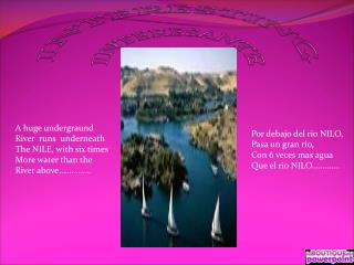 A huge undergraund River  runs  underneath The NILE, with six times More water than the
