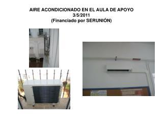 AIRE ACONDICIONADO EN EL AULA DE APOYO 3/5/2011 (Financiado por SERUNIÓN)