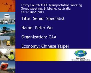 Title: Senior Specialist Name: Peter Wu Organization: CAA Economy: Chinese Taipei