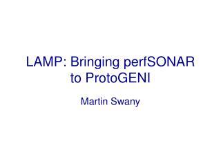 LAMP: Bringing  perfSONAR  to  ProtoGENI