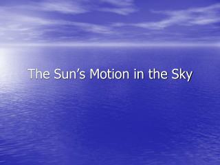 The Sun s Motion in the Sky