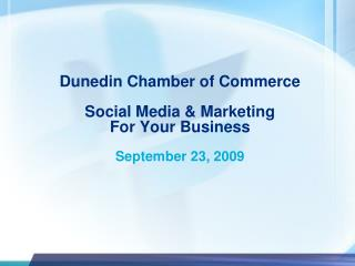 Dunedin Chamber of Commerce   Social Media  Marketing For Your Business September 23, 2009