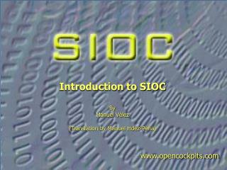Introduction to SIOC By Manuel V�lez (Translation by Manuel Hdez-Pe�a)