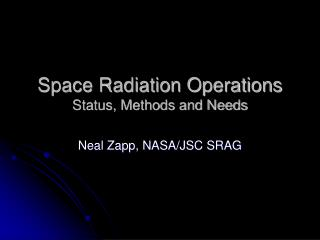 Space Radiation Operations Status, Methods and Needs