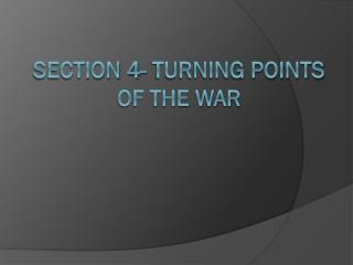 Section 4- Turning Points of the War