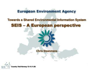 Towards a Shared Environmental Information System SEIS – A European perspective Chris Steenmans