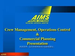 Crew Management, Operations Control  &  Commercial Planning Presentation 机组管理,运行控制和商务计划系统演示。