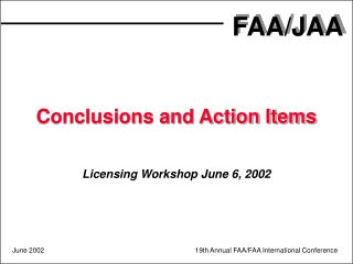 Conclusions and Action Items Licensing Workshop June 6, 2002