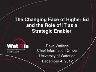 The Changing Face of Higher Ed and the Role of IT as a  Strategic Enabler