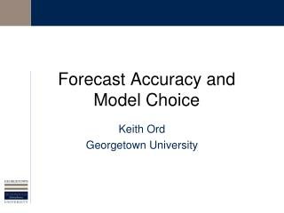 Forecast Accuracy and Model Choice