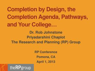 Completion by Design, the Completion Agenda, Pathways, and  Your College�