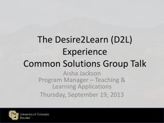 The Desire2Learn (D2L) Experience Common Solutions Group Talk