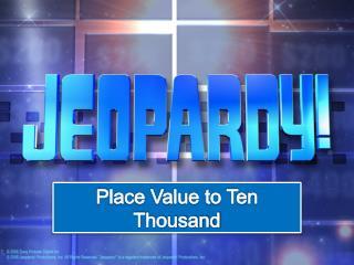 Plac e Value to Ten Thousand