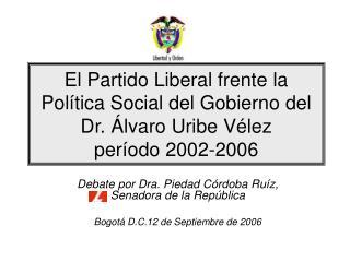 El Partido Liberal frente la Pol tica Social del Gobierno del  Dr.  lvaro Uribe V lez per odo 2002-2006