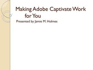 Making Adobe Captivate Work 	for You