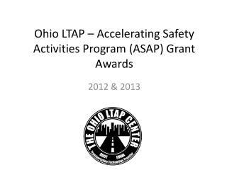 Ohio LTAP � Accelerating Safety Activities Program (ASAP) Grant Awards