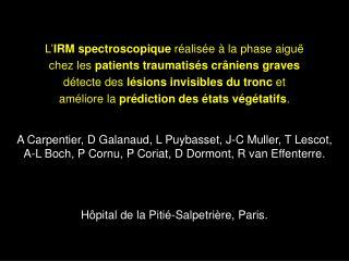 L IRM spectroscopique r alis e   la phase aigu  chez les patients traumatis s cr niens graves d tecte des l sions invisi