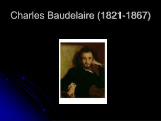 Charles Baudelaire 1821-1867