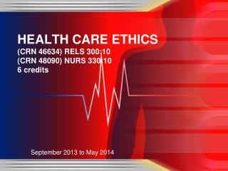 HEALTH  CARE ETHICS (CRN 46634) RELS 300:10 (CRN 48090) NURS 330:10 6  credits