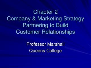 Chapter 2 Company  Marketing Strategy  Partnering to Build  Customer Relationships