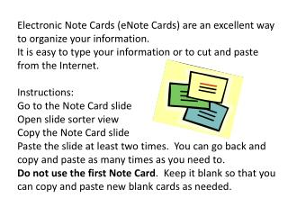Electronic Note Cards (eNote Cards) are an excellent way to organize your information.