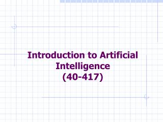 Introduction to Artificial Intelligence (40-417)