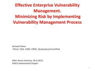 Samwel Orwa  ITILv3,  CISA,  CISM, CRISC,  QualysGuard  Certified After Hours Seminar, 26.6.2012,