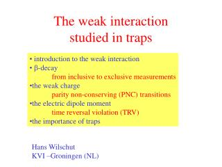The weak interaction  studied in traps