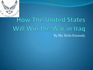 How The United States Will Win the War in Iraq