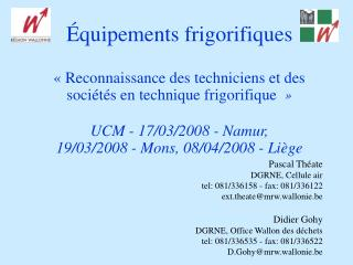 Pascal Théate DGRNE, Cellule air  tel: 081/336158 - fax: 081/336122 ext.theate@mrw.wallonie.be