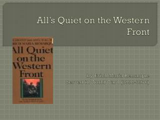 All's Quiet on the Western  Front by  Erich Maria Remarque  Served in World War I (1898-1970)