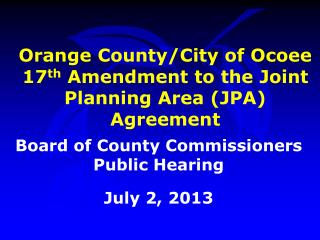 Orange County/City of Ocoee 17 th  Amendment to the Joint Planning Area (JPA) Agreement